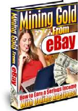 Mining Gold From Ebay eBook - Earn Huge Money on Auctions - Click Here